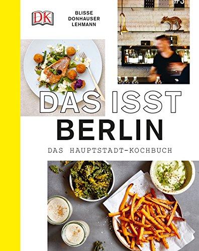 Das isst Berlin: Das Hauptstadt-Kochbuch