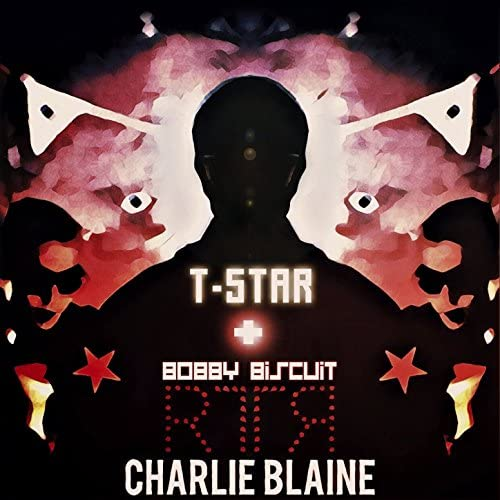 T-Star, Bobby Biscuit, Charlie Blaine