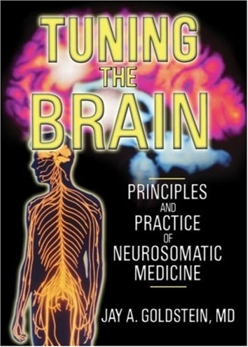 Tuning the Brain: Principles and Practice of Neurosomatic Medicine