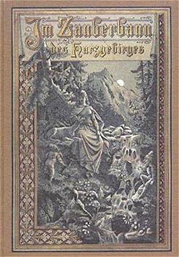 Im Zauberbann des Harzgebirges. Harz-Sagen und Geschichten. Neuausgabe des Druckes von 1890 (Die schönsten deutschen Sagen)
