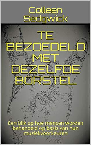 TE BEZOEDELD MET DEZELFDE BORSTEL: Een blik op hoe mensen worden behandeld op basis van hun muziekvoorkeuren (Dutch Edition)
