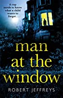 Man at the Window: A dark and compulsive crime mystery