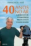 40 anos no ar: a jornada de um repórter pelos cinco continentes (Portuguese Edition)