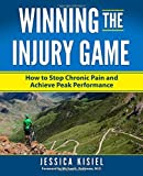 Winning the Injury Game: How to Stop Chronic Pain and Achieve Peak Performance