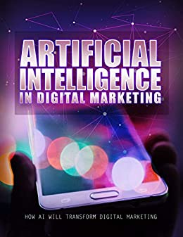 Artificial Intelligence In Digital Marketing - Training Guide by [Daniel Jones]