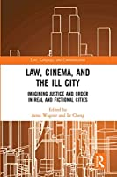 Law, Cinema, and the Ill City: Imagining Justice and Order in Real and Fictional Cities (Law, Language and Communication)
