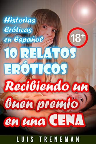 Recibiendo un buen premio en una cena: 10 relatos eróticos en español (Esposo Cornudo, Esposa caliente, Humillación, Fantasía erótica, Sexo Interracial, parejas liberales, Infidelidad Consentida)