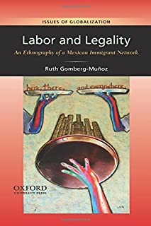 Labor and Legality: An Ethnography of a Mexican Immigrant Network (Issues of Globalization:Case Studies in Contemporary Anthropology)