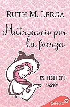Matrimonio por la fuerza (Los Knightley 3) PDF EPUB Gratis descargar completo