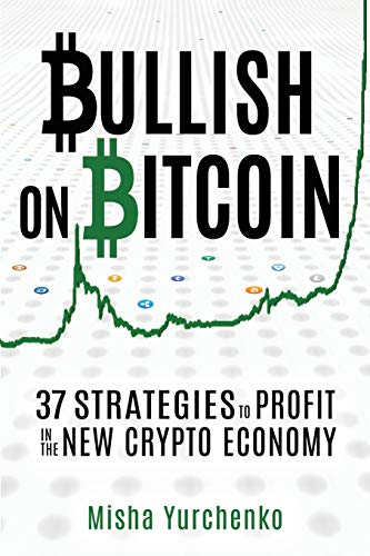 Bullish on Bitcoin: 37 Strategies to Profit in the New Crypto Economy