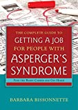 Complete Guide to Getting a Job for People with Asperger's Syndrome: Find the Right Career and Get Hired