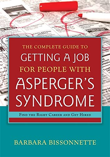 Complete Guide to Getting a Job for People with Asperger's Syndrome: Find the Right Career and Get H