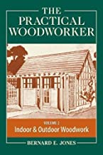 The Practical Woodworker Volume 2: A Complete Guide to the Art & Practice of Woodworking