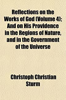 Reflections on the Works of God (Volume 4); And on His Providence in the Regions of Nature, and in the Government of the U...