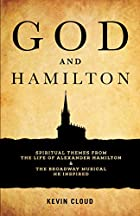God and Hamilton: Spiritual Themes from the Life of Alexander Hamilton and the Broadway Musical He Inspired