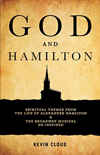 God and Hamilton: Spiritual Themes from the Life of Alexander Hamilton and the Broadway Musical He Inspired (English Edition)