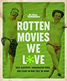 Rotten Tomatoes: Rotten Movies We Love: Cult Classics, Underrated Gems, and Films So Bad They're Good