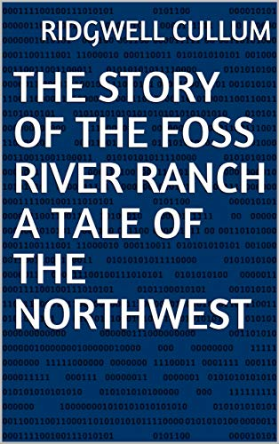 The Story of the Foss River Ranch A Tale of the N (English Edition)