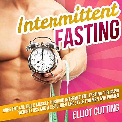 Intermittent Fasting: Burn Fat and Build Muscle Through Intermittent Fasting for Rapid Weight Loss and a Healthier Lifestyle for Men and Women cover art