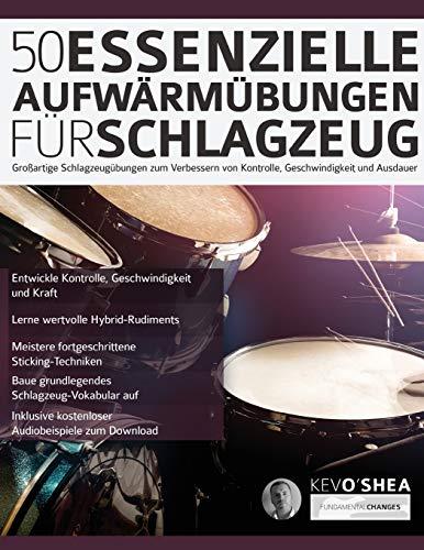 50 Essenzielle Aufwärmübungen für Schlagzeug: Großartige Schlagzeugübungen zum Verbessern von Kontrolle, Geschwindigkeit und Ausdauer (Schlagzeug gelernt, Band 1)