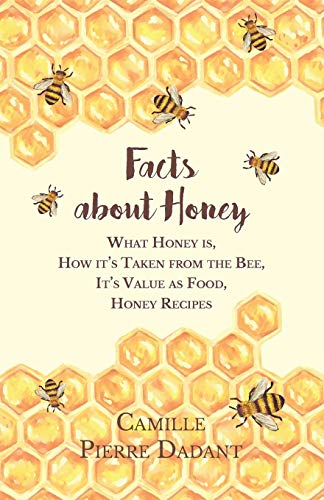 Facts about Honey - What Honey is, How it's Taken from the Bee, It's...