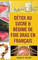 Détox au sucre & Régime de foie gras En français