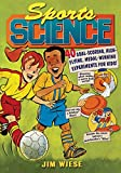 Sports Science: 40 Goal-Scoring, High-Flying, Medal-Winning Experiments for Kids