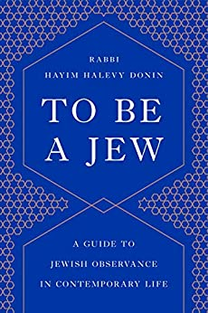 To Be a Jew: A Guide to Jewish Observance in Contemporary Life by [Hayim  Donin]