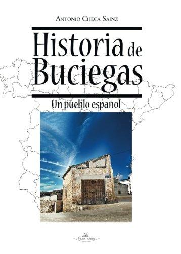 Historia De Buciegas: Un pueblo español (Pueblos de España)