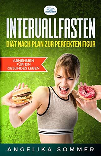 Intervallfasten: Diät nach Plan zur perfekten Figur & Abnehmen für ein Gesundes Leben