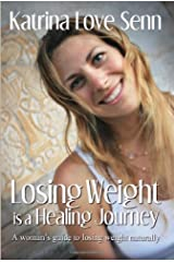 Losing Weight is a Healing Journey: A Woman's Guide to Losing Weight Naturally Kindle Edition