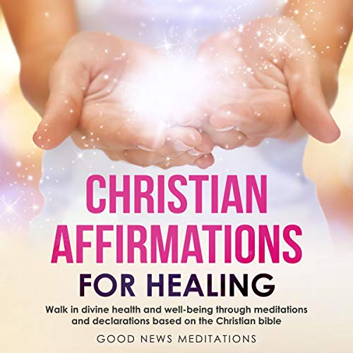 Christian Affirmations for Healing Audiobook By Good News Meditations cover art