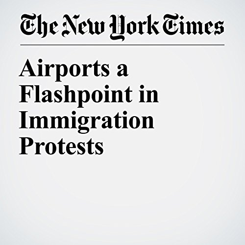 Airports a Flashpoint in Immigration Protests copertina