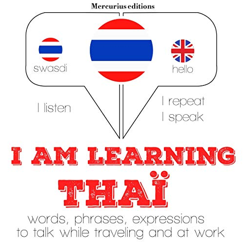 I am learning Thai     I Listen. I Repeat. I Speak.              By:                                                                                                                                 J. M. Gardner                               Narrated by:                                                                                                                                 Katie,                                                                                        Rungsima                      Length: 4 hrs and 42 mins     Not rated yet     Overall 0.0