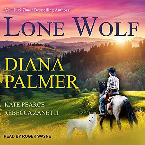 Lone Wolf Audiobook By Diana Palmer, Rebecca Zanetti, Kate Pearce cover art