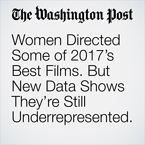 Women Directed Some of 2017's Best Films. But New Data Shows They're Still Underrepresented. copertina