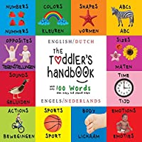 The Toddler's Handbook: Bilingual (English / Dutch) (Engels / Nederlands) Numbers, Colors, Shapes, Sizes, ABC Animals, Opposites, and Sounds, with Over 100 Words That Every Kid Should Know: Engage Early Readers: Children's Learning Books