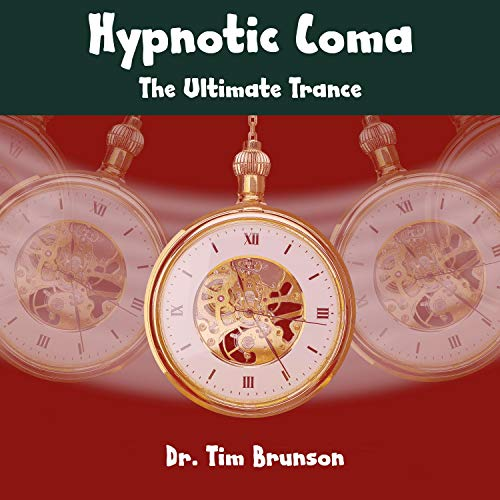 Hypnotic Coma: The Ultimate Trance Audiobook By Dr. Tim Brunson cover art