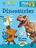 Frag doch mal ... die Maus!: Dinosaurier: Fragen, Rätseln, Mitmachen
