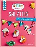 Kreativ kinderleicht Salzteig: Kinderleicht und kunterbunt