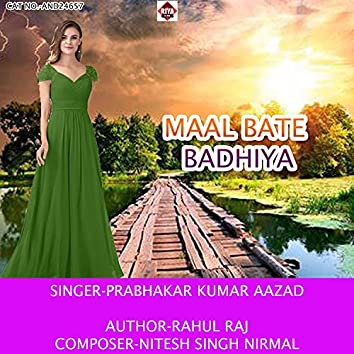 Maal Bate Badhiya
