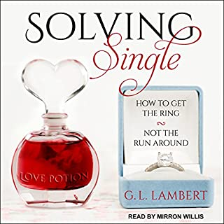 Solving Single     How to Get the Ring, Not the Run Around              Written by:                                                                                                                                 G.L. Lambert                               Narrated by:                                                                                                                                 Mirron Willis                      Length: 10 hrs and 40 mins     3 ratings     Overall 4.0