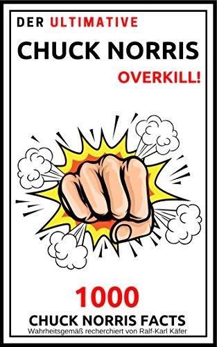Der ultimative Chuck Norris Overkill!: 1000 Chuck Norris Facts (German Edition)
