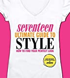 Seventeen Ultimate Guide to Style: How to Find Your Perfect Look - Ann Shoket