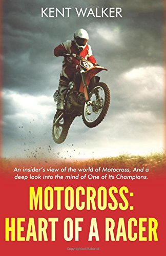 Motocross: Heart of a Racer: An Insiders View of the World of Motocross and a Deep Look into the Mind of One of it's champions