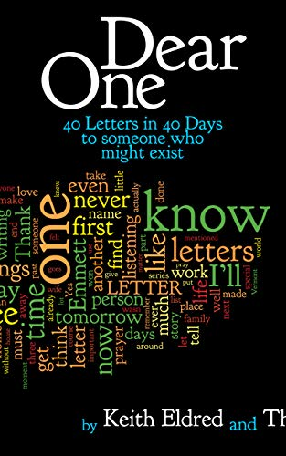 Dear One: 40 Letters in 40 Days to Someone Who Might Exist by [Keith Eldred, Dear One]