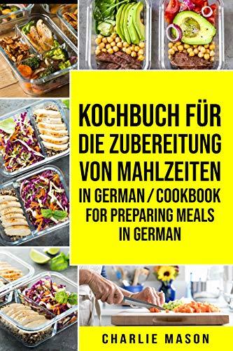 Kochbuch für die Zubereitung von Mahlzeiten In German/ Cookbook For Preparing Meals In German