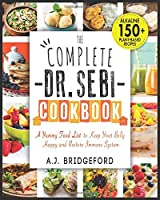 The Complete Dr. Sebi Cookbook: Essential Guide with 150+ Alkaline Plant-Based Recipes for Newbies - A Yummy Food List to Keep Your Belly Happy and Restore Immune System (Dr. Sebi Remedies Book)
