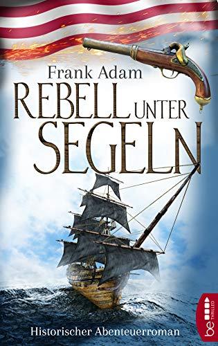 Rebell unter Segeln: Historischer Abenteuerroman (Sven Larsson-Reihe 1)