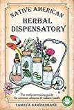 Native American Herbal Dispensatory: The medicine-making guide for common ailments & radiant health (NATIVE AMERICAN HERBALISM - The Ultimate Collection)